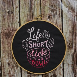 Life is Short Lick the Bowl...